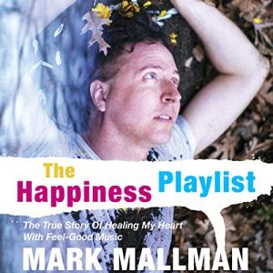 The Happiness Playlist Audiobook By Mark Mallman cover art