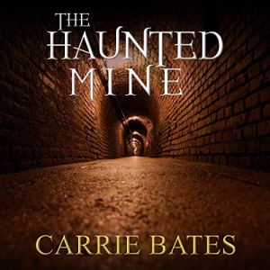 The Haunted Mine Audiobook By Carrie Bates cover art