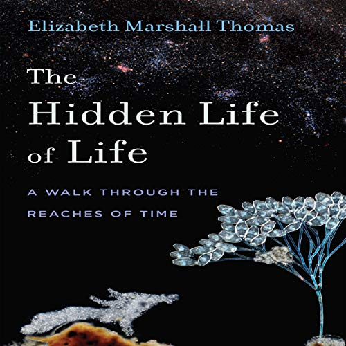 The Hidden Life of Life Audiobook By Elizabeth Marshall Thomas cover art