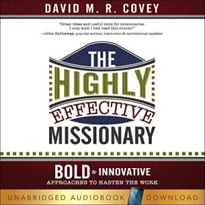 The Highly Effective Missionary Audiobook By David M. R. Covey cover art