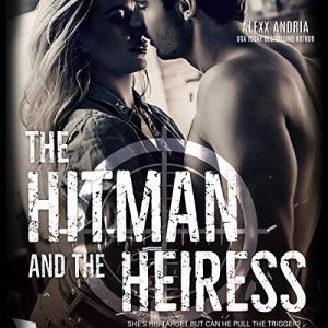 The Hitman and the Heiress Audiobook By Alexx Andria cover art