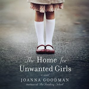 The Home for Unwanted Girls Audiobook By Joanna Goodman cover art