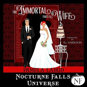 The Immortal Takes a Wife: A Nocturne Falls Universe Story Audiobook By Pamela Labud cover art