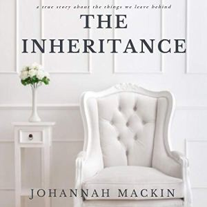 The Inheritance: A True Story About the Things We Leave Behind Audiobook By Johannah Hatch Mackin cover art