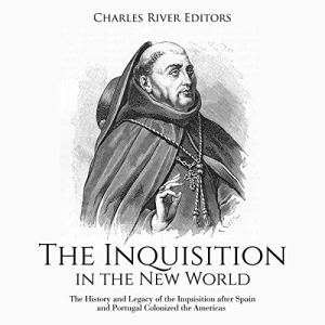 The Inquisition in the New World Audiobook By Charles River Editors cover art