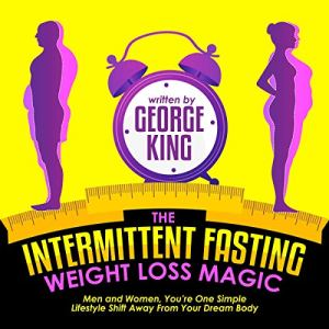 The Intermittent Fasting Weight Loss Magic Audiobook By George King cover art