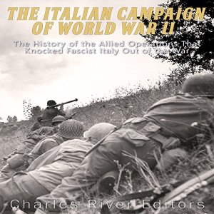 The Italian Campaign of World War II Audiobook By Charles River Editors cover art