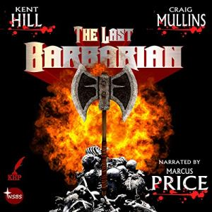 The Last Barbarian: A Saga of Swords and Sorcery Audiobook By Kent Hill, Craig Mullins cover art