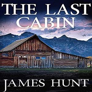 The Last Cabin Audiobook By James Hunt cover art