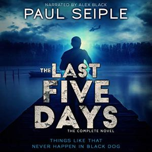 The Last Five Days: The Complete Novel Audiobook By Paul Seiple cover art