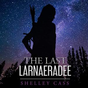 The Last Larnaeradee Audiobook By Shelley Cass cover art