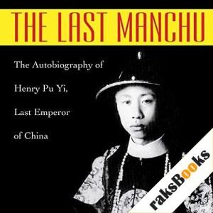 The Last Manchu Audiobook By Paul Kramer, Henry Pu Yi cover art