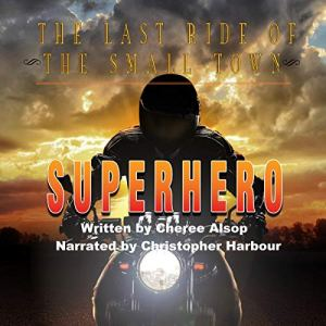 The Last Ride of the Small-Town Superhero Audiobook By Cheree Alsop cover art