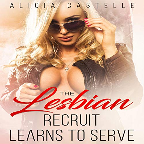 The Lesbian Recruit Learns to Serve Audiobook By Alicia Castelle cover art