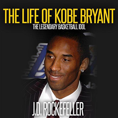 The Life of Kobe Bryant Audiobook By J.D. Rockefeller cover art