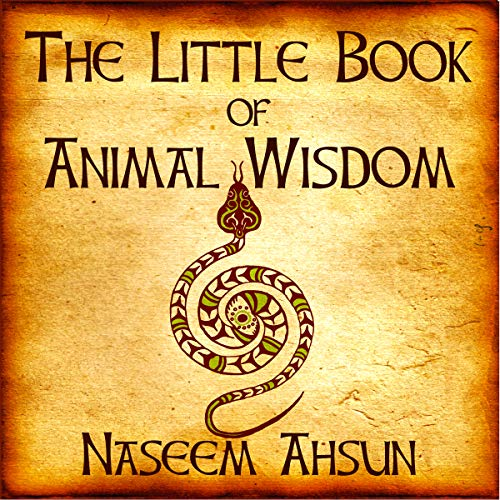 The Little Book of Animal Wisdom Audiobook By Naseem Ahsun cover art