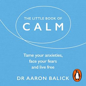 The Little Book of Calm Audiobook By Dr Aaron Balick cover art