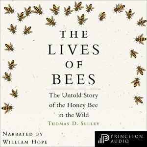 The Lives of Bees Audiobook By Thomas D. Seeley cover art