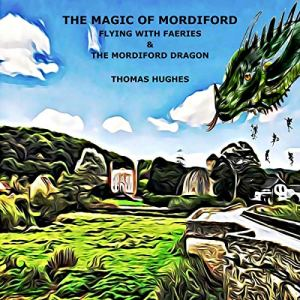 The Magic of Mordiford Audiobook By Thomas Hughes cover art