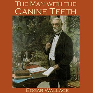 The Man with the Canine Teeth Audiobook By Edgar Wallace cover art