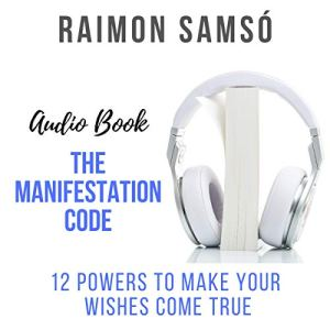 The Manifestation Code: 12 Powers to Make Your Wishes Come True Audiobook By Raimon Samsó cover art