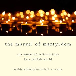 The Marvel of Martyrdom Audiobook By Sophia Moskalenko, Clark McCauley cover art