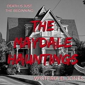The Maydale Hauntings Audiobook By Wisteria D. Jones cover art