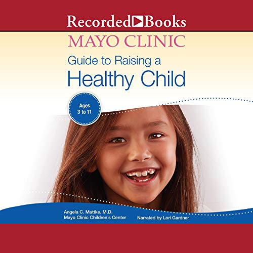 The Mayo Clinic Guide to Raising a Healthy Child, 1st Edition Audiobook By Dr. Angela C. Mattke cover art