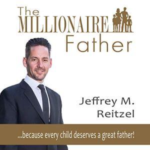 The Millionaire Father Audiobook By Jeffrey M. Reitzel cover art