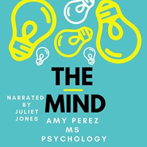 The Mind Audiobook By Amy Perez MS Psychology cover art