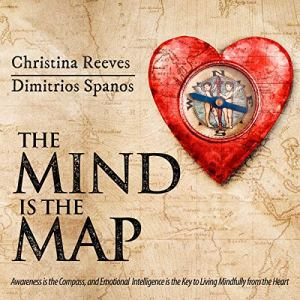 The Mind Is the Map: Awareness Is the Compass, and Emotional Intelligence Is the Key to Living Mindfully from the Heart Audiobook By Christina Reeves, Dimitrios Spanos cover art