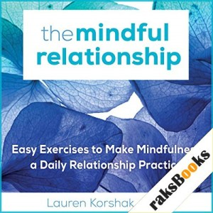 The Mindful Relationship Audiobook By Lauren Korshak LMFT cover art
