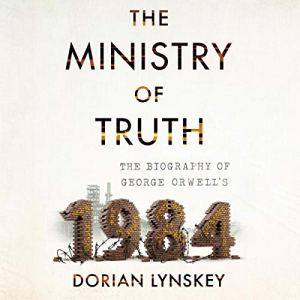 The Ministry of Truth Audiobook By Dorian Lynskey cover art
