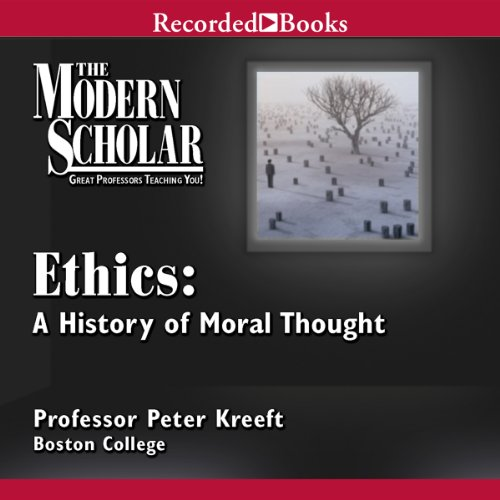 The Modern Scholar: Ethics: A History of Moral Thought Audiobook By Professor Peter Kreeft cover art