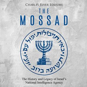 The Mossad: The History and Legacy of Israel's National Intelligence Agency Audiobook By Charles River Editors cover art