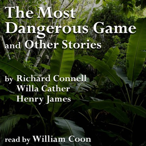 The Most Dangerous Game and Other Stories Audiobook By Richard Connell, Willa Cather, Henry James cover art