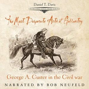 The Most Desperate Acts of Gallantry Audiobook By Daniel Davis cover art