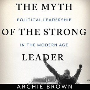 The Myth of the Strong Leader Audiobook By Archie Brown cover art
