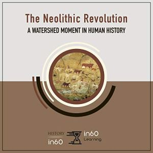 The Neolithic Revolution Audiobook By in60Learning cover art