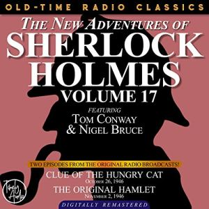 The New Adventures of Sherlock Holmes, Volume 17: Episode 1: Clue of the Hungry Cat; Episode 2: The Original Hamlet Audiobook By Dennis Green cover art