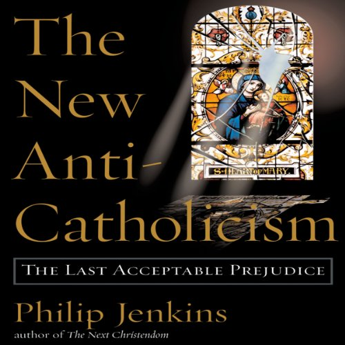 The New Anti-Catholicism Audiobook By Philip Jenkins cover art