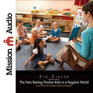 The New Raising Positive Kids in a Negative World Audiobook By Zig Ziglar cover art