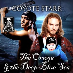 The Omega and the Deep Blue Sea Audiobook By Coyote Starr, Omegas of the Caribbean cover art