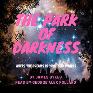 The Park of Darkness Audiobook By James Sykes cover art