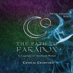 The Path to Paradox: A Legends of Arameth Novel Audiobook By Crystal Crawford cover art
