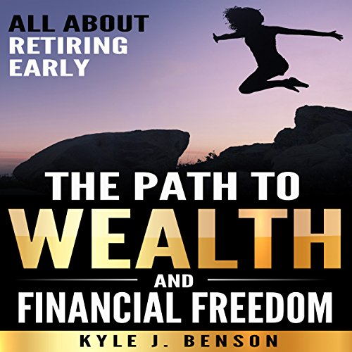 The Path to Wealth and Financial Freedom Audiobook By Kyle J. Benson cover art