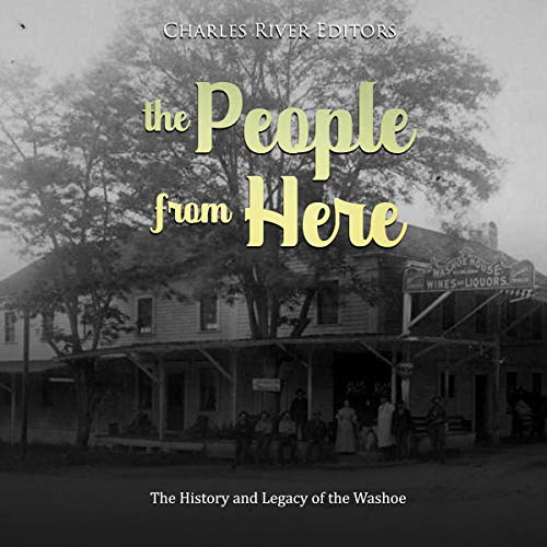 The People from Here: The History and Legacy of the Washoe Audiobook By Charles River Editors cover art