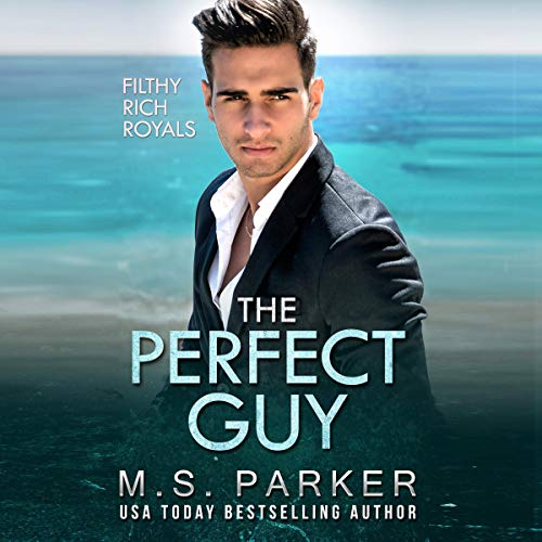The Perfect Guy: Filthy Rich Royals Audiobook By M. S. Parker cover art