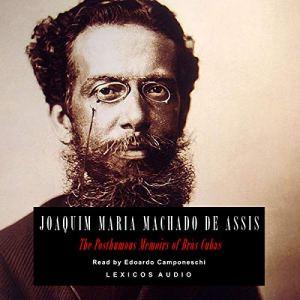 The Posthumous Memoirs of Brás Cubas Audiobook By Joaquim Maria Machado de Assis cover art