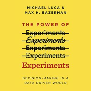 The Power of Experiments Audiobook By Michael Luca, Max H. Bazerman cover art